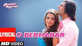 Lyrical: O Bekhabar | Action Replayy | Akshay Kumar,Aishwarya Ray Bachchan | Shreya Ghoshal | Pritam - Download this Video in MP3, M4A, WEBM, MP4, 3GP