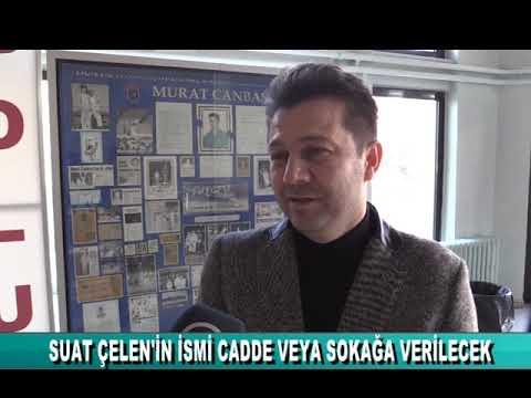 SUAT ÇELEN'İN İSMİ CADDE VEYA SOKAĞA VERİLECEK (08.12.2019)