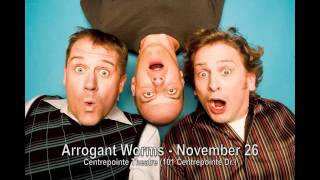 Arrogant Worms - November 26 - Centrepointe Theatre