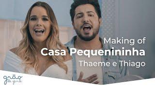 Grão De Gente + Thaeme E Thiago   Casa Pequenininha | Making Of