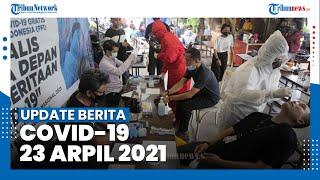 Update Berita Covid-19 23 April - Total 1.632.248 Positif, 1.487.369 Sembuh, 44.346 Meninggal