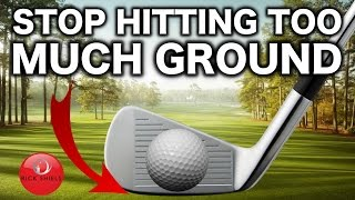 STOP HITTING TOO MUCH GROUND WITH YOUR GOLF CLUB