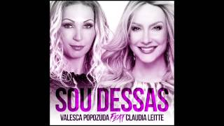 Sou Dessas :: Valesca Popozuda FEAT. Claudia Leitte