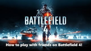 How To Play With Friends On Battlefield 4