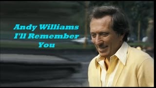 Andy Williams........I'll Remember You.