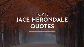 TOP 15 Jace Herondale Quotes / Feminist Quotes / Fame Quotes