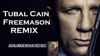 Tubal Cain Freemason Remix-DoUSeeWhatEyec