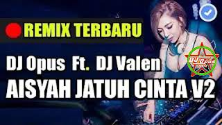DJ OPUS FT. DJ VALEN-AISYAH JATUH CINTA V2 TERBARU 2019