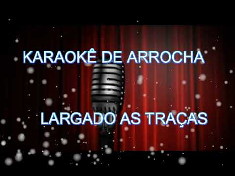 KARAOKÊ DE ARROCHA   LARGADO AS TRAÇAS