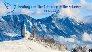 Healing and The Authority of The Believer by Bill Johnson