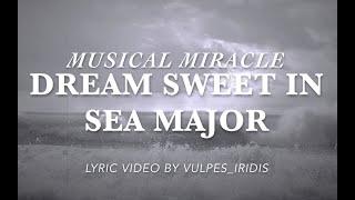 Musical Miracle - Dream Sweet in Sea Major [LYRICS]