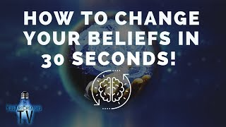 How to Change Your Beliefs in 30 Seconds! (This Works!)