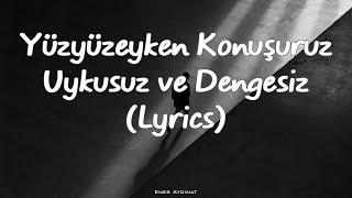 Yüzyüzeyken Konuşuruz   Uykusuz Ve Dengesiz (Lyrics)