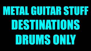 Metal Guitar Stuff - Destinations // Drums Only