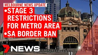 Melbourne coronavirus update: Stage 3 lockdown in metro area, border closed from tonight | 7NEWS