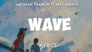 Meghan Trainor   Wave (Lyrics) Ft. Mike Sabath