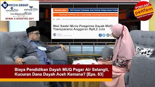 Biaya Pendidikan Dayah MUQ Pagar Air Selangit, Kucuran Dana Dayah Aceh Kemana? [Eps. 63]