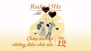 Radio 15Hz   Tập 12: Tình yêu bắt đầu từ những điều nhỏ xíu mà ta không ngờ đến