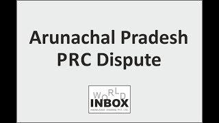Arunachal Pradesh PRC Dispute