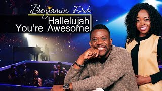 Benjamin Dube Feat. Nomthandazo   Hallelujah You're So Awesome