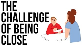 The Challenge of Being Close