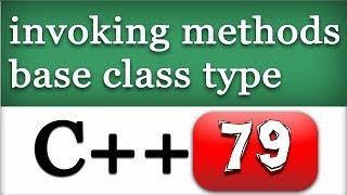 C++ Calling Methods Using Base Class Type | Cpp Video Tutorial