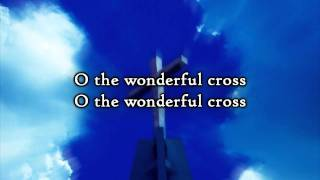 Chris Tomlin & Matt Redman - The Wonderful Cross (Lyrics)