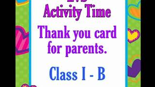 Class I - B, Thank you card making for parents