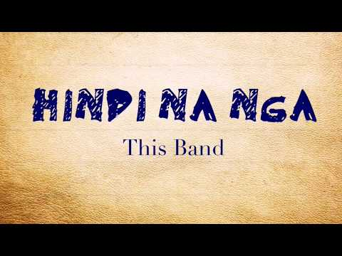 Hindi Na Nga - This Band [Official Lyric Video] - смотреть