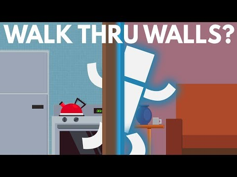 How Could You Walk Through Walls?