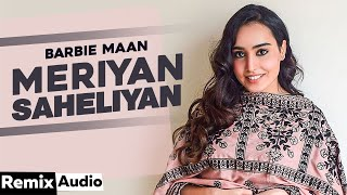 Meriyan Saheliyan (Audio Remix) | Barbie Maan | Preet Hundal | Latest Punjabi Songs 2020