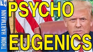 The Trump GOP Are Psychopaths With A Eugenics Program