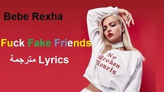 Bebe Rexha Fuck Fake Friends (Feat. G-Eazy) مترجمة (Lyrics)