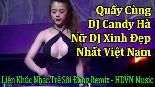 Cùng DJ Candy Hà Quẩy Tưng Bừng Với Liên Khúc Nhạc Trẻ Sôi Động Remix 2019
