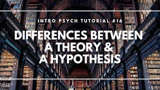 Difference between a Theory and a Hypothesis (Intro Psych Tutorial #16)
