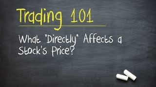 "Trading 101: What ""Directly"" Affects a Stock's Price?"