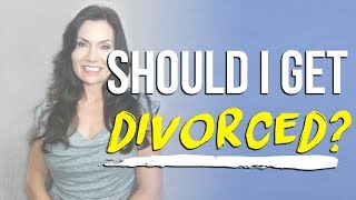 Should I Get Divorced? How to Know When to Get a Divorce | Relationship Advice, Mindset