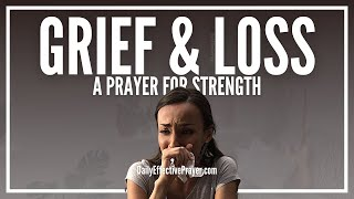 Prayer For Grief and Loss | Prayers For Strength When Grieving