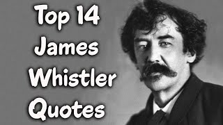 Top 14 James Whistler Quotes - The American-born, British-based Artist