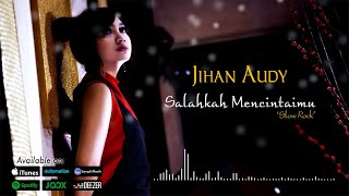 Jihan Audy - Salahkah Mencintaimu (Slow Rock) (Official Lyric Video)