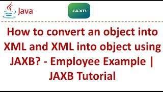 How to convert an object into XML and XML into object using JAXB? - Employee Example | JAXB Tutorial
