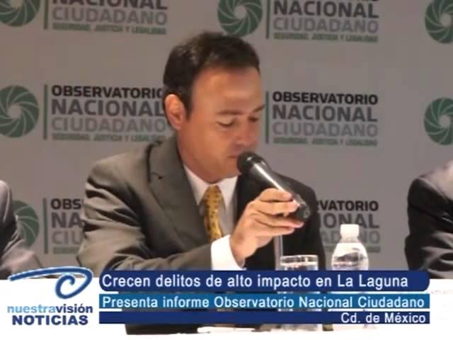 Crecen delitos de alto impacto en La Laguna. Presenta informe Observatorio Nacional Ciudadano