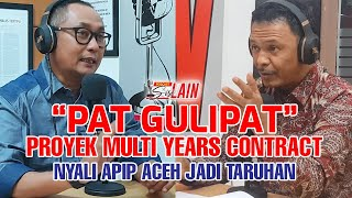 "[PODCAST SISI LAIN] ""Pat Gulipat"" Proyek MYC, Nyali APIP Aceh Jadi Taruhan"
