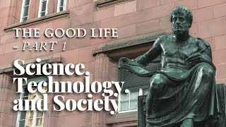 Science, Technology, and Society 10 - The Good Life - Part 1