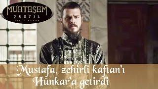 Muhteşem Yüzyıl 115 Bölüm - Mustafa, Zehirli Kaftanı Hünkara Getirdi