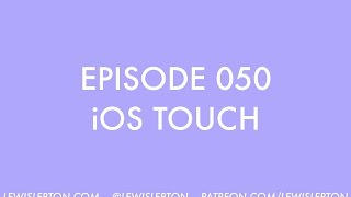 Episode 050 - ios touch