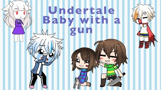 Baby with a gun || Undertale
