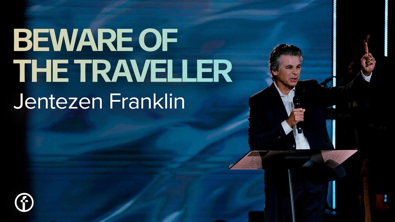 Beware the Traveler! | Pastor Jentezen Franklin