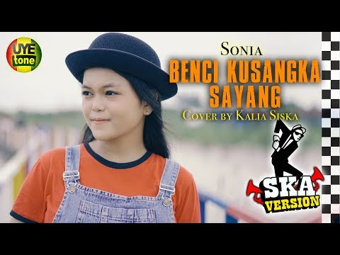 BENCI KUSANGKA SAYANG - SONIA (SKA Version) by KALIA SISKA