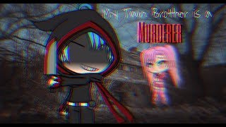 My Twin Brother Is A Murderer   Gacha Life Mini Movie